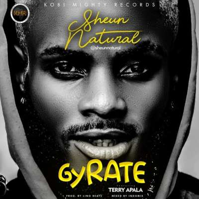 Sheun Natural ft. Terry Apala – Gyrate