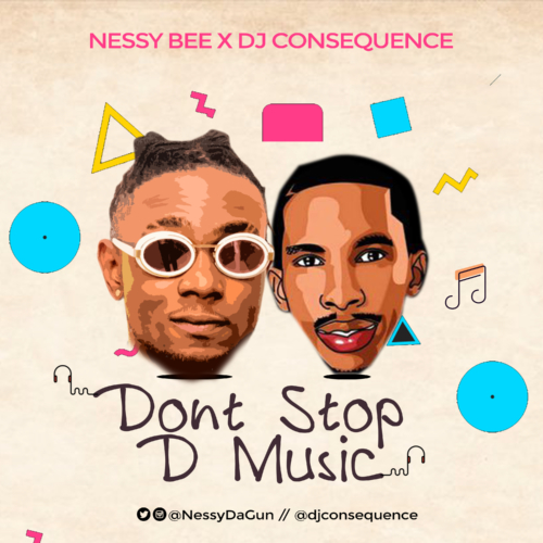 AUDIO & VIDEO : Nessy Bee ft. DJ Consequence – Dont Stop The Music