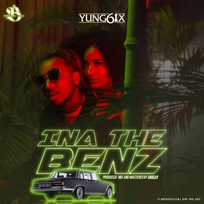 Yung6ix – Ina The Benz (Prod. By E-Kelly)
