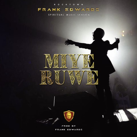 Frank Edwards – Miye Ruwe (I Praise You)