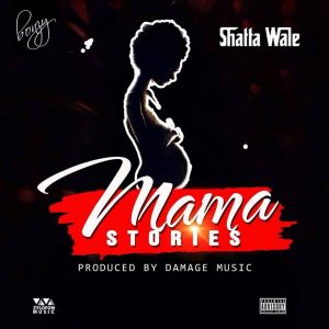 Shatta Wale – Mama Stories (Mother's Day)