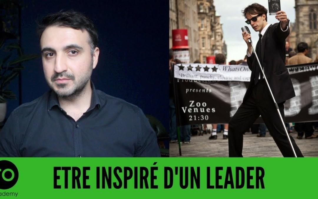 Pourquoi faut il être inspiré par quelqu'un, par un leader ?