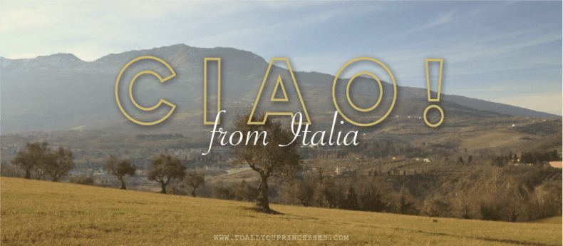Ciao From Italia - To All You Princesses