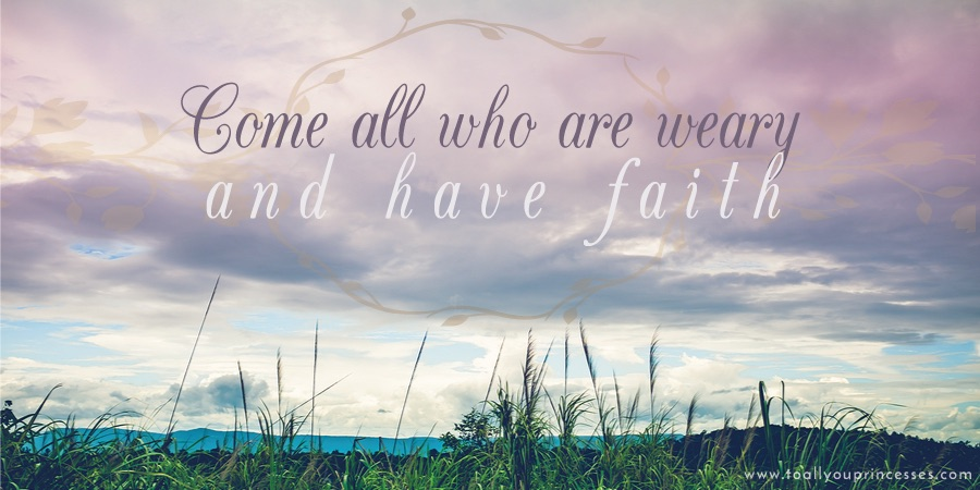 Come All You Who Are Weary And Have Faith