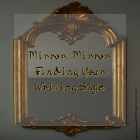 Mirror, Mirror: Finding Your Writing Style