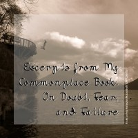 Excerpts from My Commonplace Book: On Doubt, Fear, and Failure