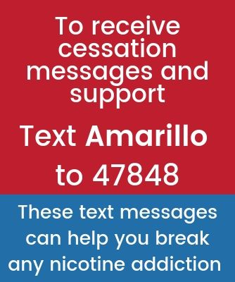 To receive cessation messages and support, Text AMARILLO to 47848. These text messages can help you break any nicotine addiction.