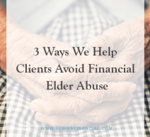 3 Ways We Help Clients Avoid Financial Elder Abuse