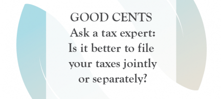 In the News: GOOD CENTS Ask a tax expert: Is it better to file your taxes jointly or separately?