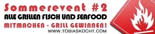 Sommerevent - Alle Grillen - Fisch und Seafood - tobias kocht! - 13.06.2011-13.07.2011