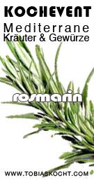 Kochevent- Mediterrane Kräuter und Gewürze - ROSMARIN - TOBIAS KOCHT! vom 1.09.2012 bis 1.10.2012