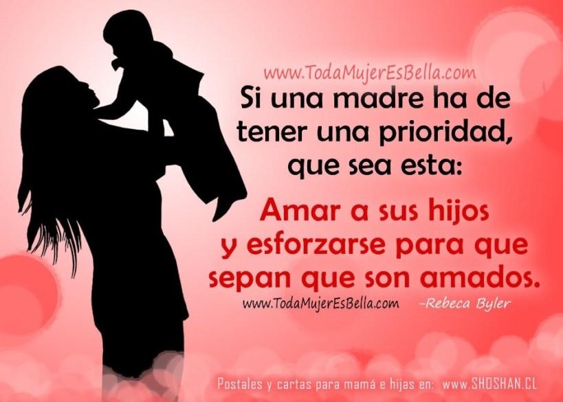 Si una madre ha de tener una prioridad, que sea esta: Amar a sus hijos y esforzarse para que sepan que son amados.