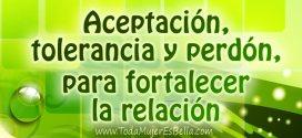 Aceptación, tolerancia y perdón, para fortalecer la relación