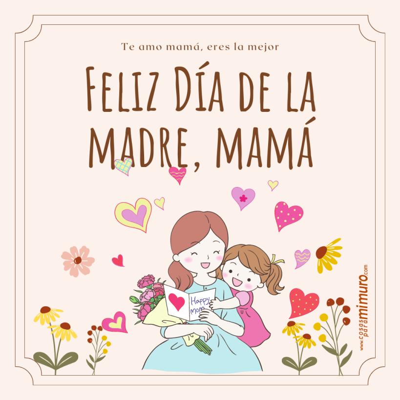 Feliz Día de la Madre, mamá... eres la mejor