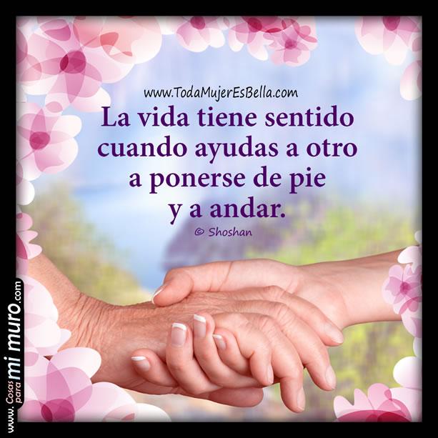 la vida tiene sentido cuando ayudas a otros