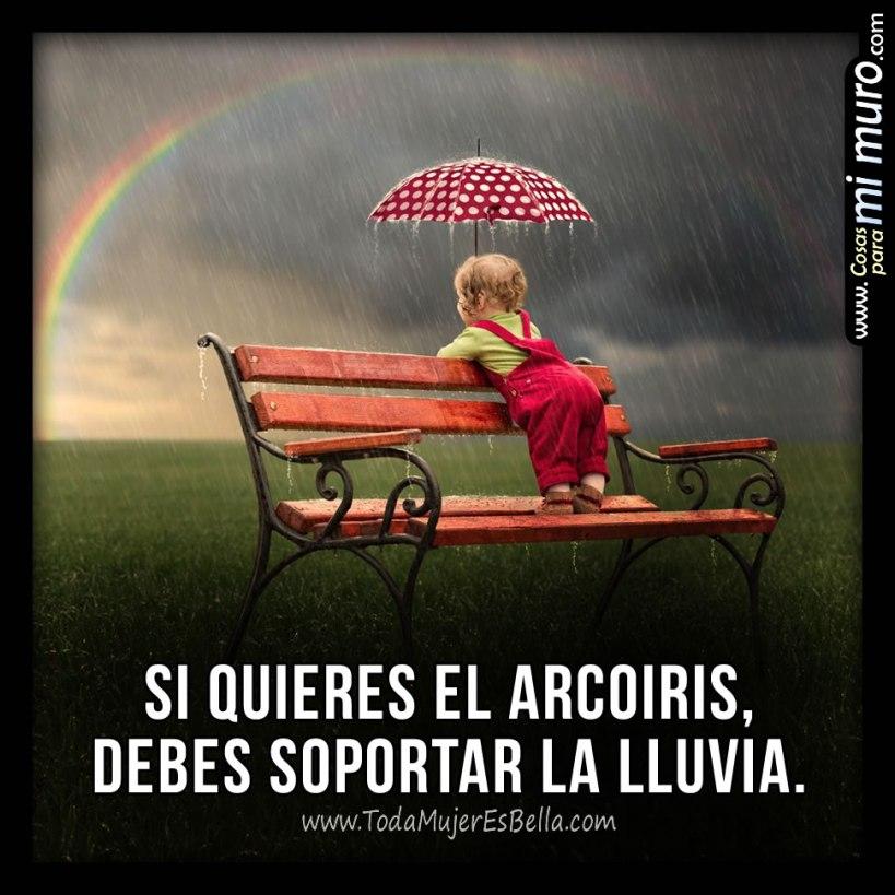 Si quieres el arcoíris, debes soportar la lluvia