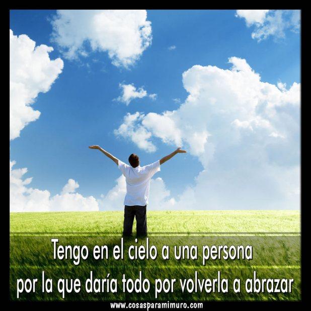 Tengo una persona en el cielo: por la que daría todo por volver abrazar.