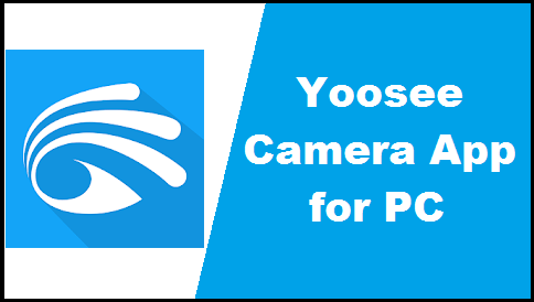 Download Yoosee app for PC – Windows XP/7/8/10 & Mac