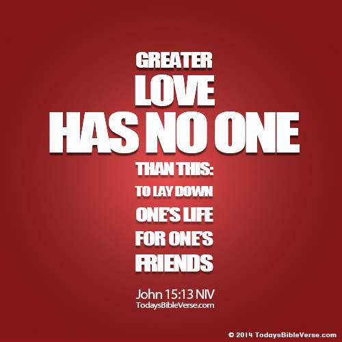 Greater Love To Lay Life Down Todays Bible Verse