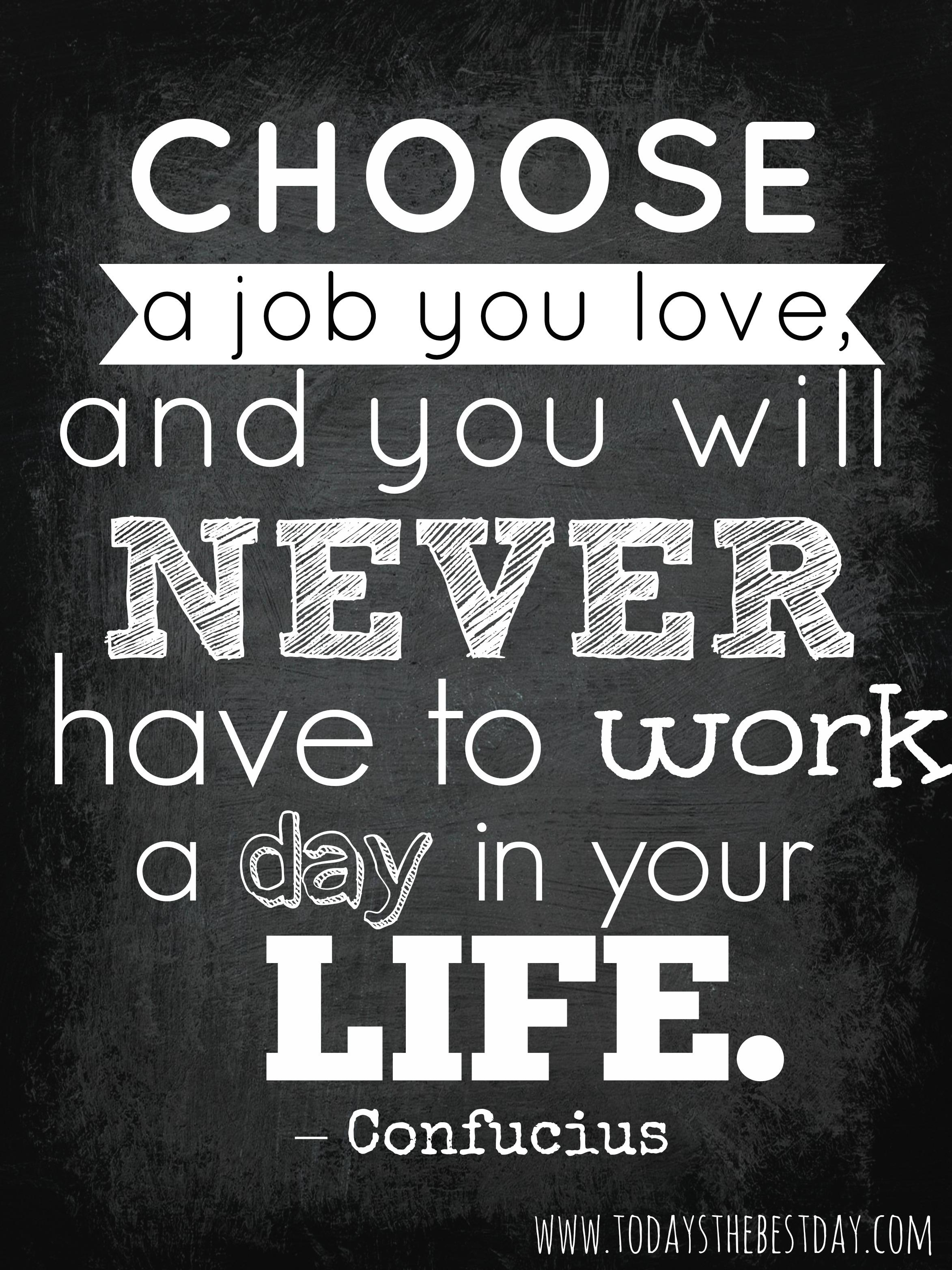 https://i1.wp.com/www.todaysthebestday.com/wp-content/uploads/2014/04/Choose-a-job-you-love.jpg