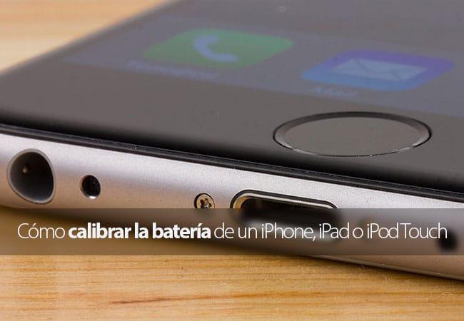 Cómo calibrar la batería de un iPhone, iPad o iPod Touch