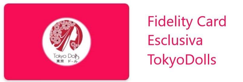 Fidelity Card Esclusiva TokyoDolls