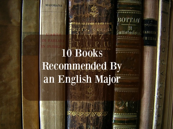 10 Books the English Major in Me Would Recommend