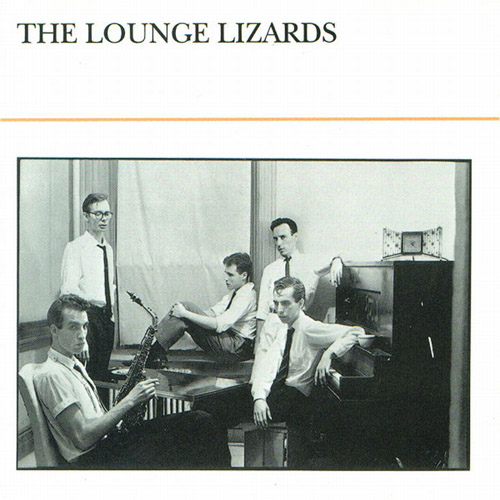 Tomajazz recomienda… un disco The Lounge Lizards (The Lounge Lizards, 1980)