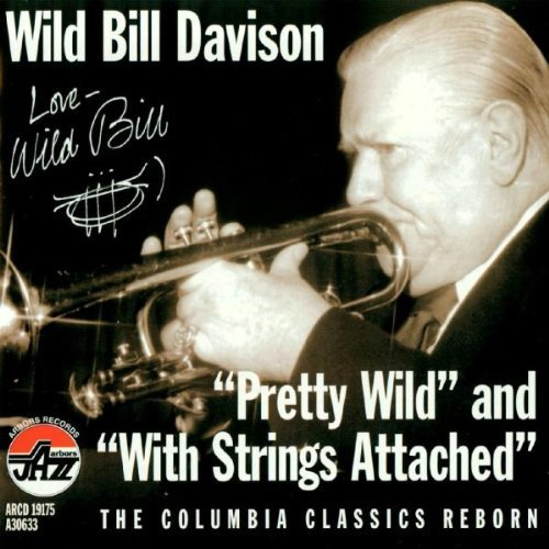 "Tomajazz recomienda… un disco: ""Pretty Wild"" and ""With Strings Attached"" (Wild Bill Davison, 1956 y 1957)"