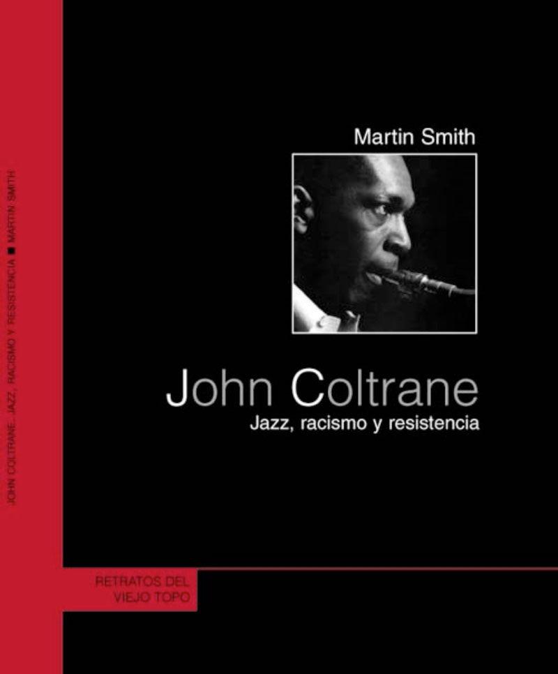 John Coltrane. Jazz, Racismo y resistencia (Martin Smith. Ediciones de Intervención Cultural/El Viejo Topo, 2003) [Libro]