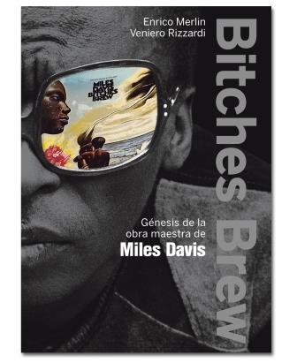 Tomajazz recomienda… un libro: Bitches Brew - Génesis de la obra maestra de Miles Davis (Enrico Merlin y Veniero Rizzardi, Global Rhythm Press)