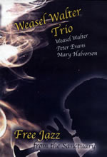 Weasel Walter Trio (Weasel Walter - Peter Evans - Mary Halvorson) Free Jazz from the Sanctuary (DVD) The Sanctuary for Independent Media (2009)