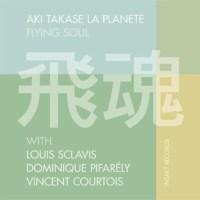 Aki Takase La Planète: Flying Soul (Intakt, 2014)