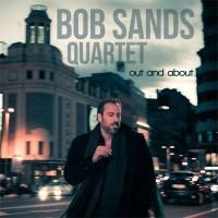 Bob Sands Quartet Out And About