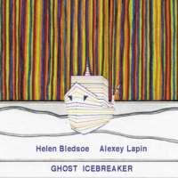 Helen Bledsoe, Alexey Lapin_Ghost Icebreaker_Leo Records_2015