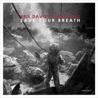 Kris Davis Infrasound: Save Your Breath (Clean Feed, 2015; CD)