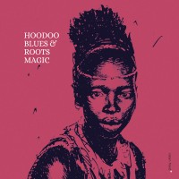 hoodoo blues and roots magic_Clean Feed_2015