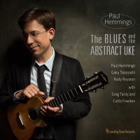 Paul Hemmings_The Blues and the Abstract Uke_Leading Tone Records_2015
