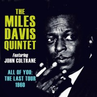 The Miles Davis Quintet featuring John Coltrane_All of you the last tour 1960