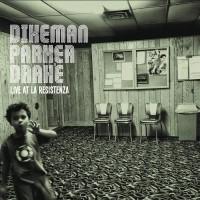 Dikeman - Parker - Drake_Live at la resistenza_el negocito records_2015