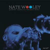 Nate Wooley Quintet_Dance to the Early Music_Clean Feed_2015