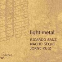 Ricardo Sanz - Nacho Sequí - Jorge Ruiz_Light Metal_Alina Records_2013