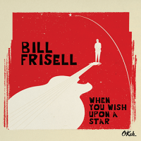 Bill Frisell_When You Wish Upon A Star_Okeh_2016