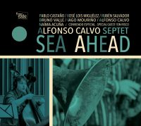 Alfonso Calvo Septet_Sea Ahead_Free Code Jazz Records_2016