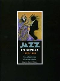 Antonio Torres Olivera_Jazz en Sevilla 1970-1995 Ensoñaciones de una época