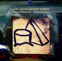 Peter Brötzmann – Heather Leigh_Ears Are Filled With Wonder_Not Two_2016