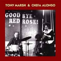Tony Marsh - Chefa Alonso_Goodbye Red Rose_Emanem_2016