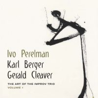 ivo-perelman-karl-berger-gerald-cleaver_the-art-of-the-improv-trio-volume-1_leo-records_2016