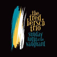 the-fred-hersch-trio_sunday-night-at-the-vanguard_palmetto-records_2016