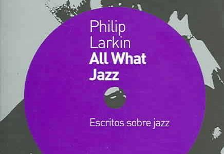 Razones para el jazz. Un libro: All What Jazz (Philip Larkin) [451]
